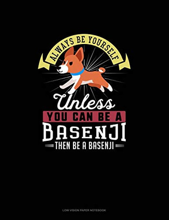 Always Be Yourself Unless You Can Be A Basenji Then Be A Basenji: Low Vision Paper Notebook