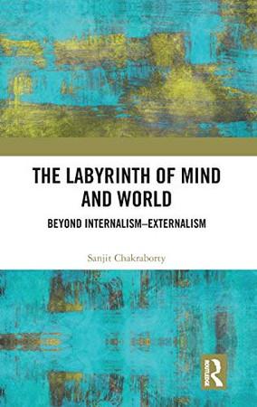 The Labyrinth of Mind and World: Beyond Internalism–Externalism