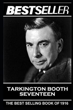 Booth Tarkington - Seventeen: The Bestseller of 1916 (The Bestseller of History)