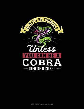 Always Be Yourself Unless You Can Be A Cobra Then Be A Cobra: Low Vision Paper Notebook