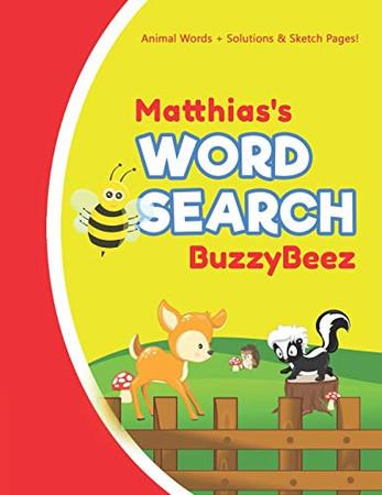 Matthias's Word Search: Animal Creativity Activity & Fun for Creative Kids   Solve a Zoo Safari Farm Sea Life Wordsearch Puzzle Book + Draw & Sketch ... Letter Spelling Memory & Logic Skills