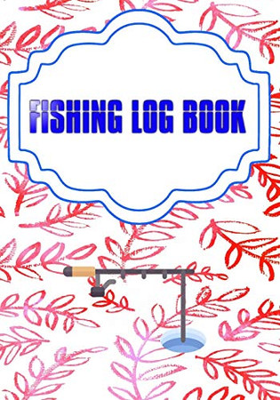 Fishing Log Book For Kids And Adults: Fishing Logbook Has Evolved Capture Cover Matte Size 7 X 10 Inches   Fish - Box # Idea 110 Page Quality Print.