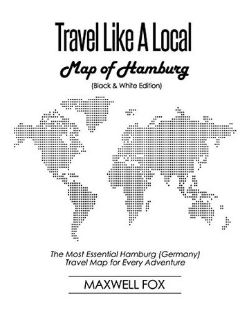 Travel Like a Local - Map of Hamburg (Black and White Edition): The Most Essential Hamburg (Germany) Travel Map for Every Adventure