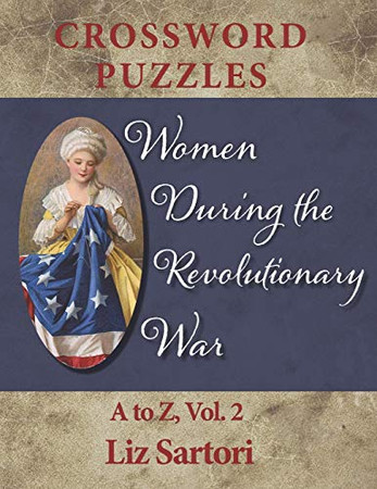 Women During the Revolutionary War Crossword Puzzles: A to Z, Volume 2