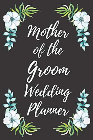 Mother of the Groom Wedding Planner: Wedding Planning Checklist and Organizer Guide to Help Plan Your Perfect Big Day!