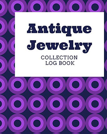 Antique Jewelry Collection Log Book: Keep Track Your Collectables ( 60 Sections For Management Your Personal Collection ) - 125 Pages , 8x10 Inches, Paperback