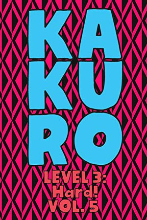 Kakuro Level 3: Hard! Vol. 5: Play Kakuro 16x16 Grid Hard Level Number Based Crossword Puzzle Popular Travel Vacation Games Japanese Mathematical ... Fun for All Ages Kids to Adult Gifts