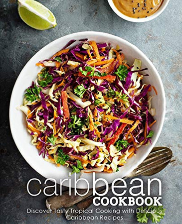 Caribbean Cookbook: Discover Tasty Tropical Cooking with Delicious Caribbean Recipes (2nd Edition)