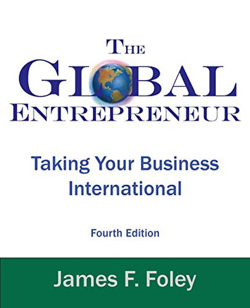 Global Entrepreneur 4th Edition: Taking Your Business International