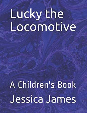 Lucky the Locomotive: A Children's Book