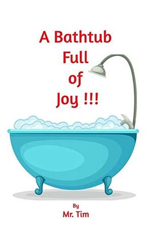 A Bathtub Full of Joy