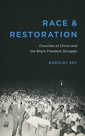 Race and Restoration: Churches of Christ and the Black Freedom Struggle (Making the Modern South)