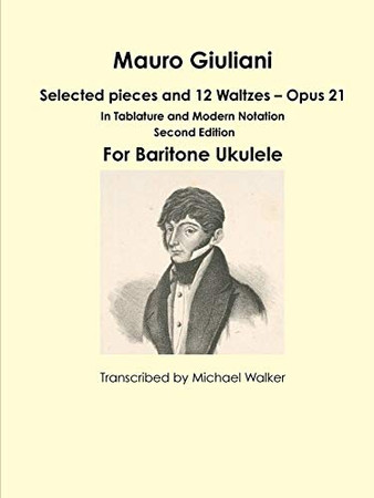 Mauro Giuliani: Selected pieces and 12 Waltzes - Opus 21 In Tablature and Modern Notation For Baritone Ukulele