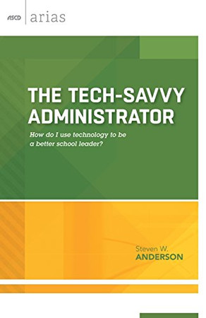 The Tech-Savvy Administrator: How do I use technology to be a better school leader? (ASCD Arias)