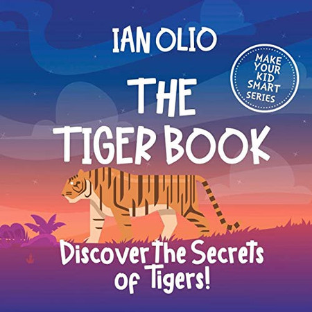 The Tiger Book: Discover the Secrets of Tigers! Make your kid smart series.: Book For Kids Ages 3-6