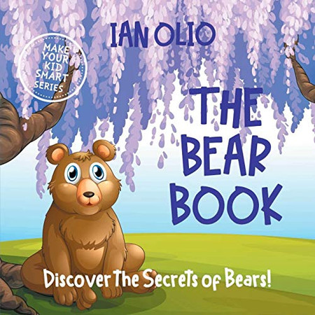 The Bear Book. Discover the Secrets of Bears! Make your kid smart series.: Book For Kids Ages 3-6