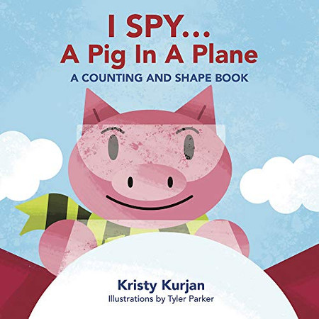 I Spy... A Pig in a Plane: A Counting and Shape Book (Creative Kids Series)