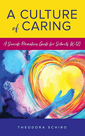 A Culture of Caring: A Suicide Prevention Guide for Schools (K�12)