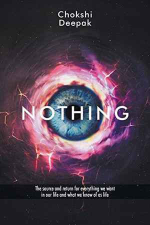 Nothing: The source and return for everything we want in our life and what we know of as life