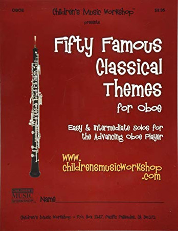 Fifty Famous Classical Themes for Oboe: Easy and Intermediate Solos for the Advancing Oboe Player