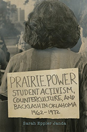 Prairie Power: Student Activism, Counterculture, and Backlash in Oklahoma, 1962�1972