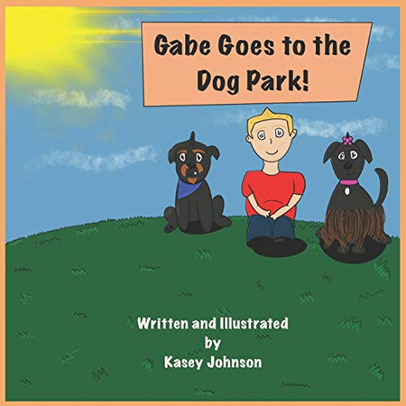Gabe Goes to the Dog Park! (The Adventures of Gabe)