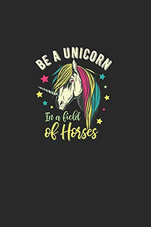 Be A Unicorn In A Field Of Horses: Great Calendar For 2021 For Horse Friends And Unicorn Lovers. Ideal Notebook For Appointments And Short Notes.