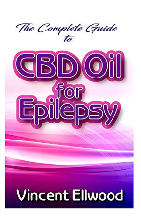 The Complete Guide To CBD Oil for Epilepsy