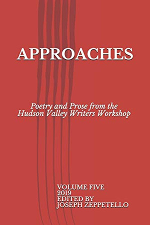 Approaches: Poetry and Prose from the  Hudson Valley Writers Workshop (Hudson Valley Writers Workshop Anthology)