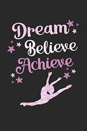 Dream, Believe, Achieve: 2019 Weekly Planner for Dancers and Dance Teachers