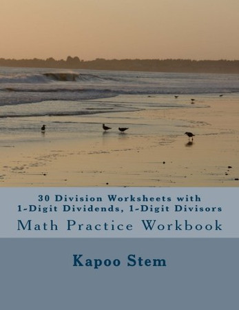 30 Division Worksheets with 1-Digit Dividends, 1-Digit Divisors: Math Practice Workbook (30 Days Math Division Series) (Volume 1)