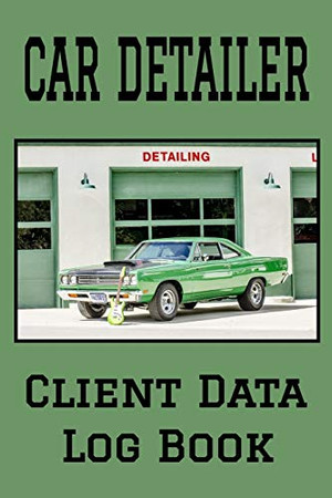 Car Detailer Client Data Log Book: 6� x 9� Professional Auto Detailing Client Tracking Address & Appointment Book with A to Z Alphabetic Tabs to Record Personal Customer Information (157 Pages)
