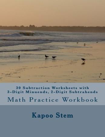 30 Subtraction Worksheets with 3-Digit Minuends, 2-Digit Subtrahends: Math Practice Workbook (30 Days Math Subtraction Series) (Volume 7)
