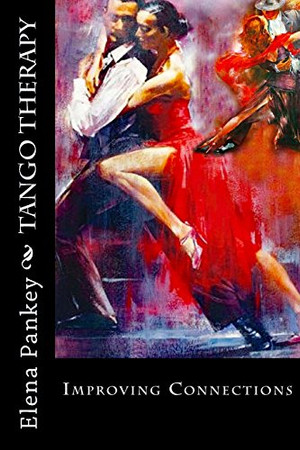 Tango Therapy: Improving Connections (Argentine Tango Dance) (Volume 1)