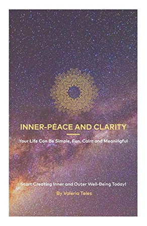 Inner-Peace and Clarity: Your Life Can Be Simple, Fun, Calm and Meaningful