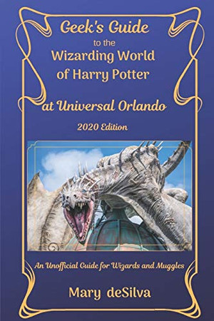 Geek's Guide to the Wizarding World of Harry Potter at Universal Orlando 2020: An Unofficial Guide for Muggles and Wizards
