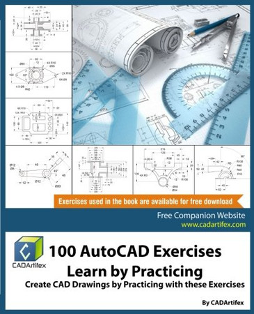 100 AutoCAD Exercises - Learn by Practicing: Create CAD Drawings by Practicing with these Exercises