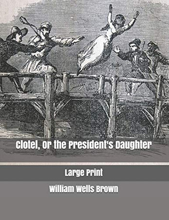 Clotel, Or the President's Daughter: Large Print