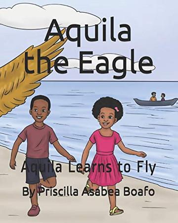 Aquila the Eagle: Aquila Learns to Fly