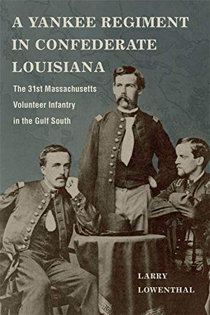 A Yankee Regiment in Confederate Louisiana: The 31st Massachusetts Volunteer Infantry in the Gulf South