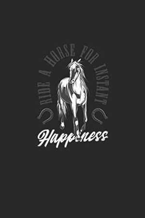 Ride A Horse For Instant Happiness: Great writing booklet Dotgrid For horse lovers and unicorn lovers. Ideal notebook for school and everyday life.