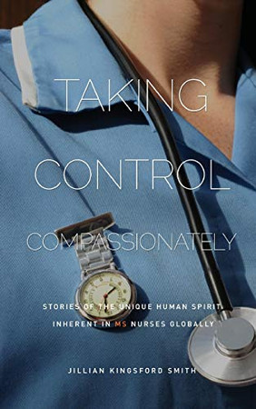 Taking Control Compassionately: Stories of the unique human spirit inherent in MS nurses globally