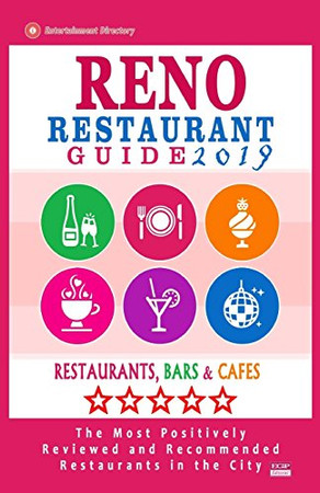 Reno Restaurant Guide 2019: Best Rated Restaurants in Reno, Nevada - 300 Restaurants, Bars and Caf�s recommended for Visitors, 2019