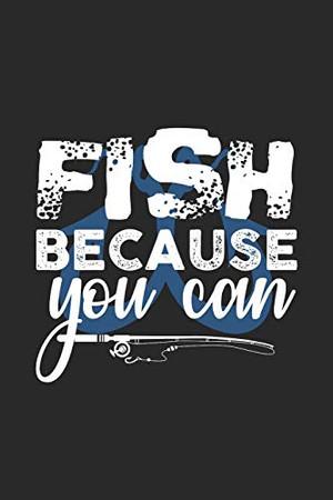 Fish Because You Can: Super Calendrier Pour Chaque Pêcheur Et Petit Disciple. Idéal Pour Saisir Vos Dates De Pêche