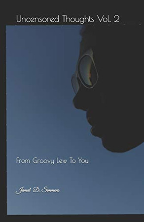 Uncensored Thoughts Vol. 2: From Groovy Lew To You