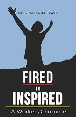 Fired to Inspired: A Workers Chronicle