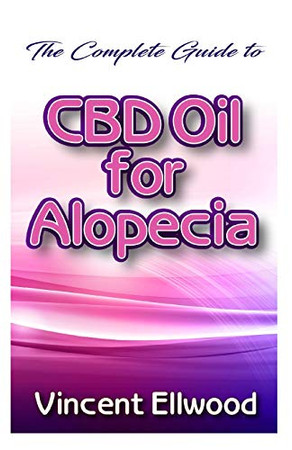 The Complete guide to CBD Oil for Alopecia: All you need to know about how CBD Oil helps to cure Alopecia!
