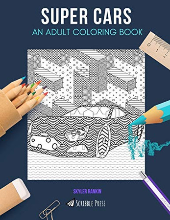 SUPER CARS: AN ADULT COLORING BOOK: A Super Cars Coloring Book For Adults