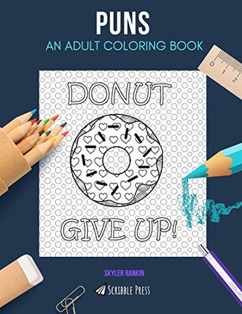 PUNS: AN ADULT COLORING BOOK: A Puns Coloring Book For Adults