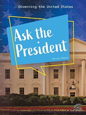Governing the United States: Ask the President � Rourke Civics Nonfiction Reader, Grades 1�4